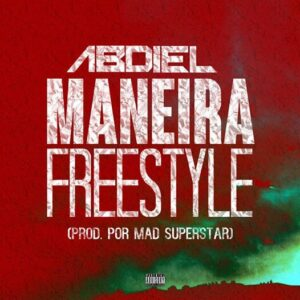Abdiel - Maneira (Freestyle) 2016