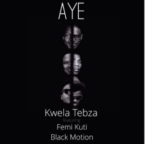 Kwela Tebza ft. Femi Kuti & Black Motion - Aye