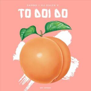 Sambo x DJ Dulce V - To Doi Do (Tarraxinha) 2016