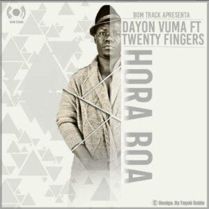 Dayon Vuma - Hora Boa (feat. Twenty Fingers) 2016