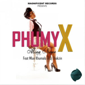 Phumy X ft. Dj Thakzin & Mlue Khumalo - Mina Nawe (Afro House) 2016