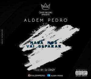 Aldem Pedro - Nada Nos Vai Separar (Kizomba) 2016