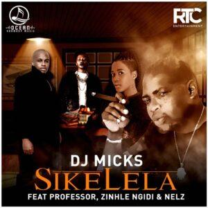 DJ Micks - Sikelela (Ft. Professor, Zinhle Ngidi & Nelz) 2016