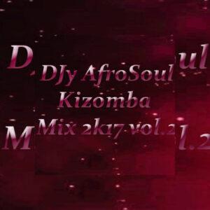 DJy AfroSoul Kizomba Mix 2K17 Vol.2