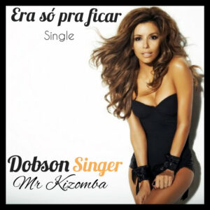 Dobson Singer - Era só pra Ficar (Kizomba) 2017