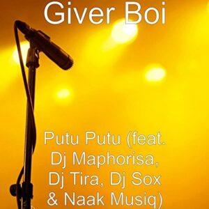 Giver Boi - Putu Putu (feat. DJ Maphorisa, DJ Tira, DJ Sox & Naak Musiq) 2017