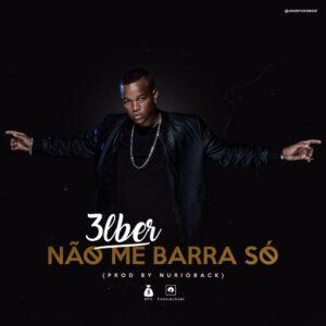 3lber - Não Me Barra Só (Kizomba) 2017