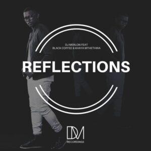 DJ Merlon, Black Coffee, Khaya Mthethwa - Reflections (Cuebur & D-Malice Remix) 2017