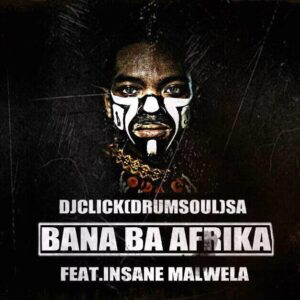 Dj CLick feat. Insane Malwela - Bana Ba Afrika (Afro House) 2017