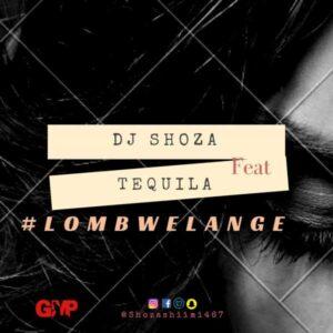 Dj Shoza feat. Tequila - Lombwelange (Afro House) 2017