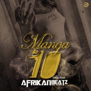 Afrikan Beatz - Manga de 10 (Ghetto Zouk) 2017