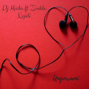 DJ Micks - Ungowami feat. Zinhle Ngidi (Afro House) 2017