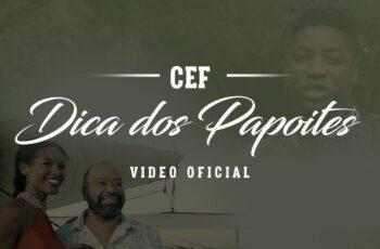 CEF - Dica dos Papoites (feat. Paulo Flores e Sharam Diniz) 2017