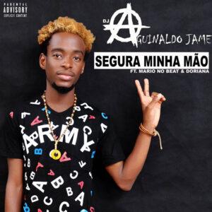 Dj Aguinaldo Jame - Segura Minha Mão (ft. Mario No Beat & Doriana) 2017