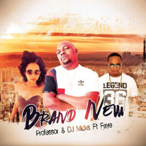 Professor & DJ Micks ft. Feye - Brand New (Afro House) 2017