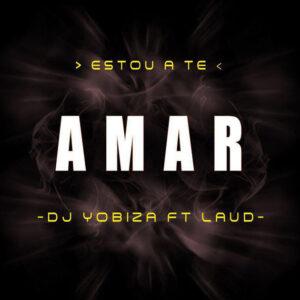 Dj Yobiza ft. Laud - Estou a te Amar