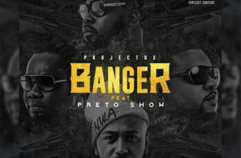 Projecto X - Banger (feat. Preto Show) 2017
