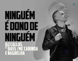 DJ Callas ft. Bass, MC Cabinda & Nagrelha - Ninguem é Dono De Ninguém