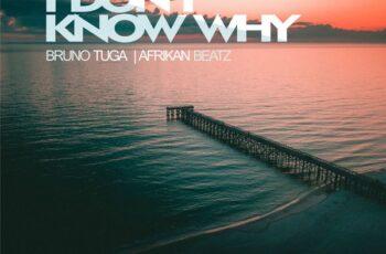 DJ Bruno Tuga & Afrikan Beatz - I Don't Know Why (Afro House) 2018