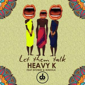 Heavy K - Let Them Talk (feat. Ntombi & Niniola) 2018