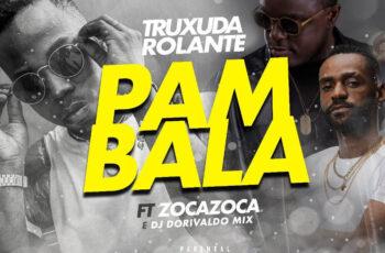 Truxuda Rolante - Pambala (feat. Zoca Zoca & Dj Dorivaldo Mix)