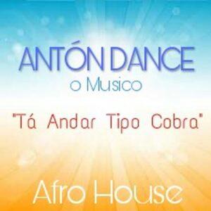 Antón Dance o Músico - Tá Andar Tipo Cobra (Afro House) 2018